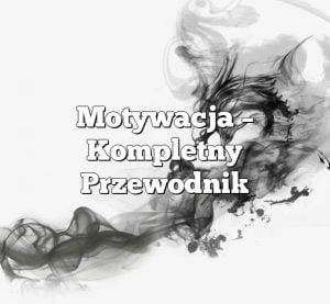 Motywacja – Kompletny Przewodnik