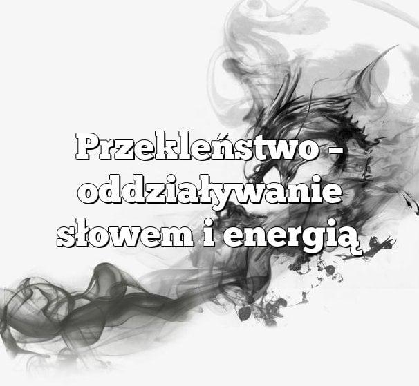 Przekleństwo – oddziaływanie słowem i energią