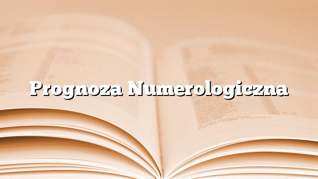Prognoza Numerologiczna